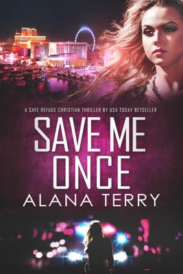 Save Me Once (A Safe Refuge Christian Thriller) - Alana Terry pdf download