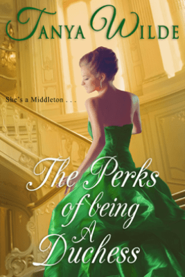 The Perks of Being a Duchess - Tanya Wilde