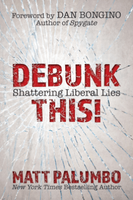 Debunk This!: Shattering Liberal Lies - Matt Palumbo & Dan Bongino