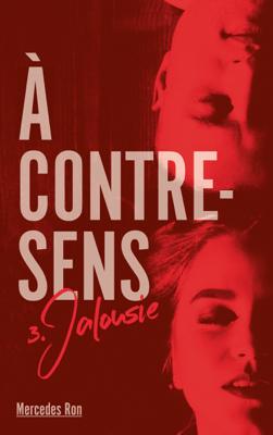 A contre sens - Tome 3 - Jalousie - Mercedes Ron & Nathalie Nédélec-Courtès pdf download