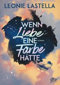 Wenn Liebe eine Farbe hätte - Leonie Lastella pdf download
