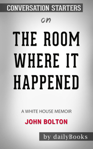 The Room Where It Happened: A White House Memoir by John Bolton: Conversation Starters - DailysBooks pdf download