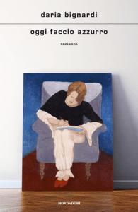 Oggi faccio azzurro - Daria Bignardi pdf download