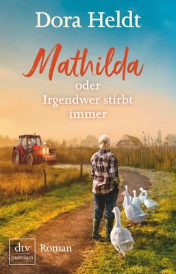 Mathilda oder Irgendwer stirbt immer - Dora Heldt pdf download