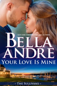 Your Love Is Mine (Maine Sullivans 1) - Bella Andre pdf download