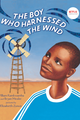 The Boy Who Harnessed the Wind - William Kamkwamba, Bryan Mealer & Elizabeth Zunon