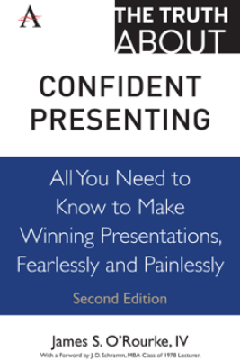 The Truth about Confident Presenting - James S. O'Rourke, IV