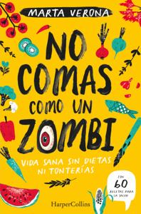 No comas como un zombi. Vida sana sin dietas ni tonterias - Marta Verona pdf download
