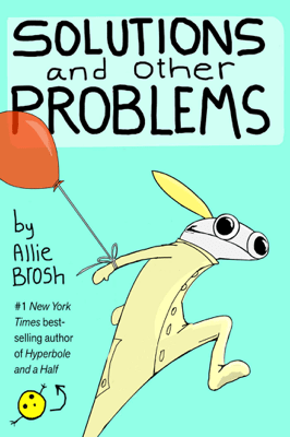Solutions and Other Problems - Allie Brosh pdf download