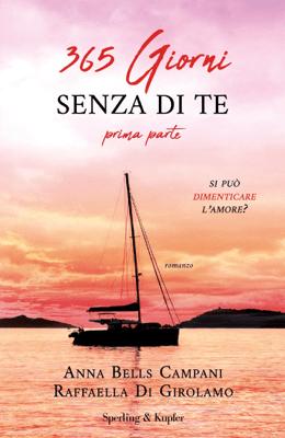 365 giorni senza di te - Prima parte - Anna Bells Campani & Raffaella di Girolamo pdf download