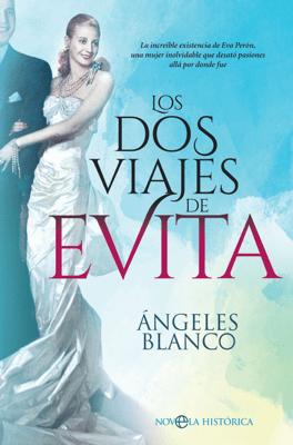 Los dos viajes de Evita - Ángeles Blanco pdf download
