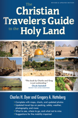 The Christian Traveler's Guide to the Holy Land - Charles H. Dyer & Gregory A. Hatteberg