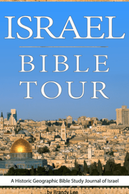 Israel Bible Tour, A Historic Geographic Bible Study Journal of Israel - Brandy Lee