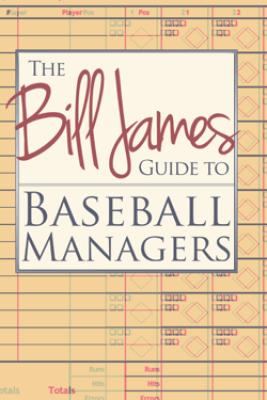 The Bill James Guide to Baseball Managers - Bill James