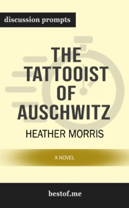 The Tattooist of Auschwitz: A Novel by Heather Morris (Discussion Prompts) - bestof.me pdf download