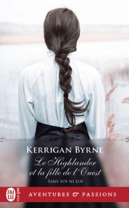 Sans foi ni loi (Tome 5) - Le Highlander et la fille de l'Ouest - Kerrigan Byrne pdf download