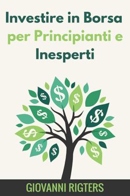 Investire in Borsa per Principianti e Inesperti - Giovanni Rigters pdf download