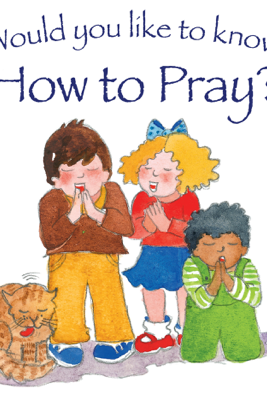 Would You Like to Know How to Pray? - Tim Dowley & Eira Reeves