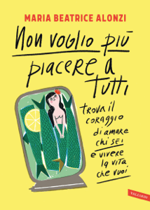 Non voglio più piacere a tutti - Maria Beatrice Alonzi pdf download