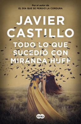Todo lo que sucedió con Miranda Huff - Javier Castillo pdf download