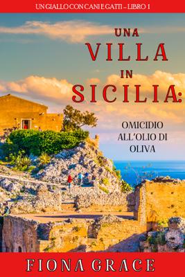 Una Villa in Sicilia: Omicidio all'olio di oliva (Un giallo con cani e gatti – Libro 1) - Fiona Grace pdf download