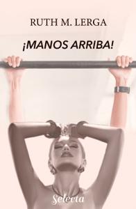 ¡Manos arriba! (Enredos con la ley 2) - Ruth M. Lerga pdf download