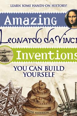 Amazing Leonardo da Vinci Inventions - Maxine Anderson