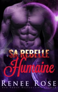 Sa Rebelle Humaine - Renee Rose pdf download