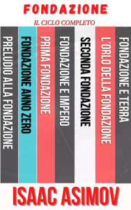Completa la Fondazione Isaac Asimov: Preludio alla Fondazione, Fondazione anno zero, Fondazione o Prima Fondazione, Fondazione e impero, Seconda Fondazione, L'orlo della Fondazione, Fondazione e Terra. - Isaac Asimov pdf download