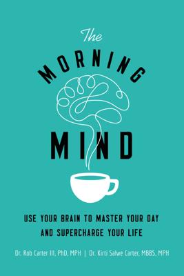 The Morning Mind - Dr. Robert Carter III & Kirti Salwe Carter, MBBS, MPH