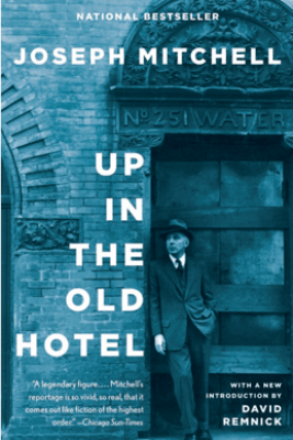 Up in the Old Hotel - Joseph Mitchell & David Remnick