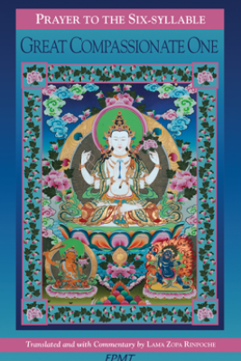 Prayer to the Six-Syllable Great Compassionate One - Lama Zopa Rinpoche