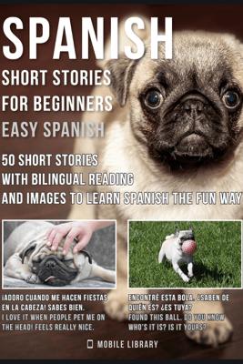Spanish Short Stories For Beginners (Easy Spanish) - Mobile Library