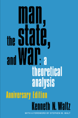 Man, the State, and War - Kenneth Waltz