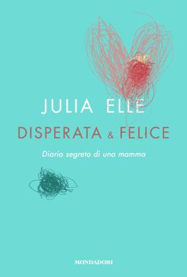 Disperata & felice - Julia Elle pdf download