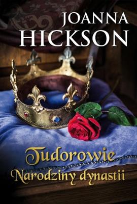 Tudorowie. Narodziny dynastii - Joanna Hickson pdf download