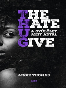 The Hate U Give - A gyűlölet, amit adtál - Angie Thomas pdf download