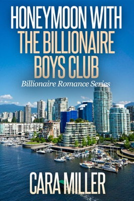 Honeymoon with the Billionaire Boys Club - Cara Miller pdf download