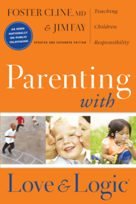 Parenting with Love and Logic - Foster Cline