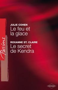 Le feu et la glace - Le secret de Kendra (Harlequin Passions) - Julie Cohen & Roxanne St. Claire pdf download