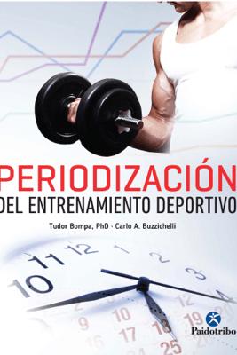 Periodización del entrenamiento deportivo - Tudor O. Bompa & Carlo A. Buzzichelli