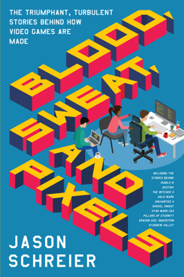 Blood, Sweat, and Pixels - Jason Schreier pdf download