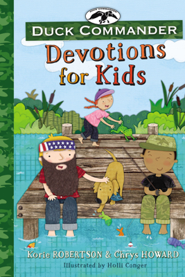 Duck Commander Devotions for Kids - Korie Robertson & Chrys Howard