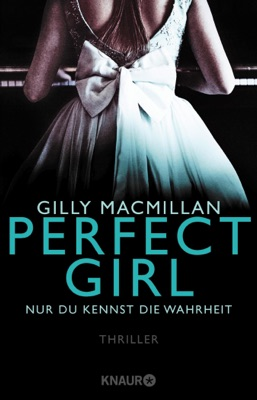 Perfect Girl - Nur du kennst die Wahrheit - Gilly MacMillan pdf download