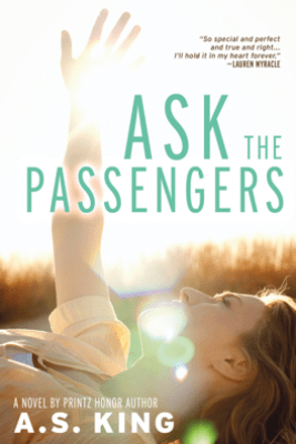 Ask the Passengers - A.S. King