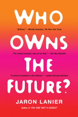 Who Owns the Future? - Jaron Lanier