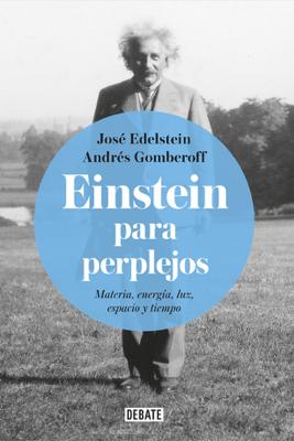 Einstein para perplejos - Andrés Gomberoff & JOSÉ EDELSTEIN