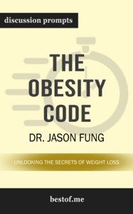 The Obesity Code: Unlocking the Secrets of Weight Loss by Dr. Jason Fung (Discussion Prompts) - bestof.me pdf download