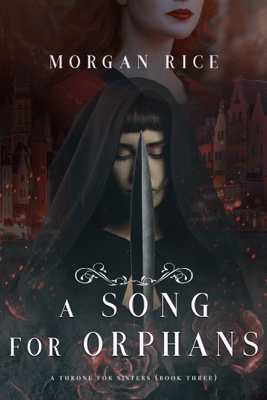 A Song for Orphans (A Throne for Sisters—Book Three) - Morgan Rice