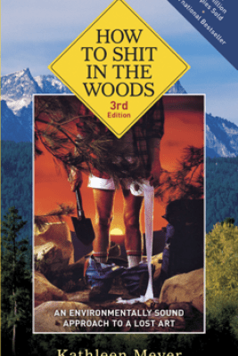 How to Shit in the Woods, 3rd Edition - Kathleen Meyer